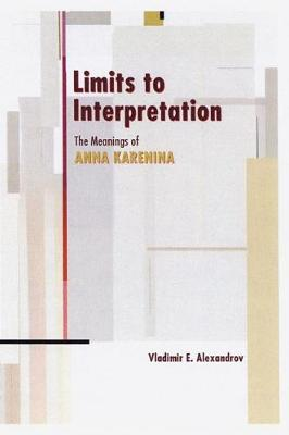 Limits to Interpretation: The Meanings of Anna Karenina (Paperback)