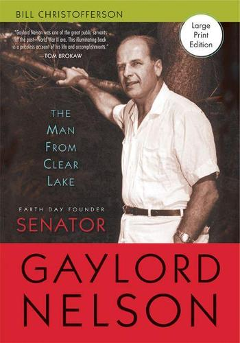 The Man from Clear Lake: Earth Day Founder Senator Gaylord Nelson (Paperback)
