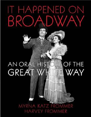 It Happened on Broadway: An Oral History of the Great White Way (Paperback)