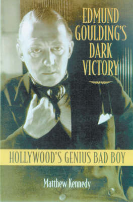 "Edmund Goulding's ""Dark Victory"": Hollywood's Genius Bad Boy (Hardback)"