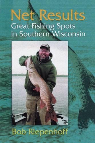 Net Results: Great Fishing Spots in Southern Wisconsin (Paperback)