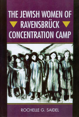 The Jewish Women of Ravensbruck Concentration Camp (Hardback)