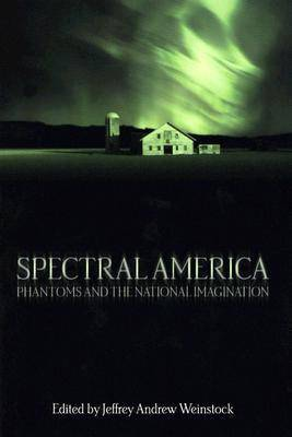 Spectral America: Phantoms and the National Imagination (Paperback)
