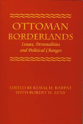 Ottoman Borderlands: Issues, Personalities, and Political Changes (Paperback)
