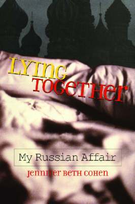 Lying Together: My Russian Affair (Hardback)