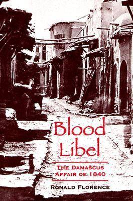 Blood Libel: The Damascus Affair of 1840 (Hardback)