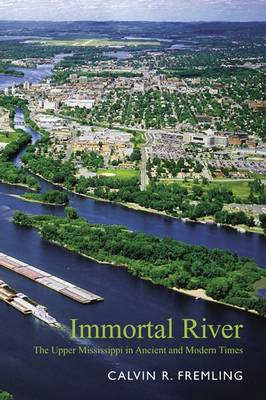 Immortal River: The Upper Mississippi in Ancient and Modern Times (Paperback)