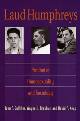 Laud Humphreys: Prophet of Homosexuality and Sociology (Paperback)