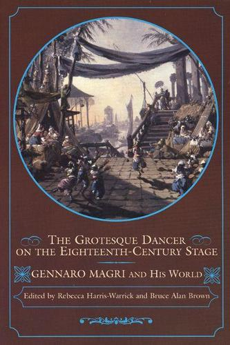 The Grotesque Dancer on the Eighteenth-Century Stage: Gennaro Magri and His World - Studies in Dance History (Paperback)