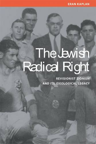 The Jewish Radical Right: Revisionist Zionism and Its Ideological Legacy (Hardback)