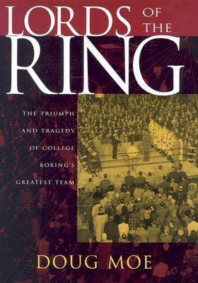 Lords of the Ring: The Triumph and Tragedy of College Boxing's Greatest Team (Hardback)