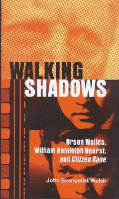 Walking Shadows: Orson Welles, William Randolph Hearst, and Citizen Kane (Hardback)