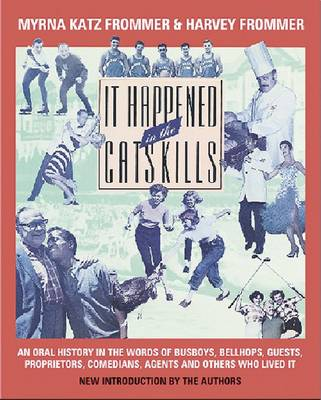 It Happened in the Catskills: An Oral History in the Words of Busboys, Bellhops, Guests, Proprietors, Comedians, Agents, and Others Who Lived it (Paperback)