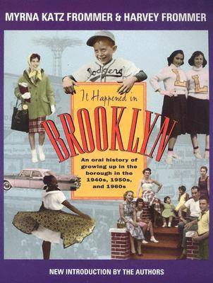 It Happened in Brooklyn: An Oral History of Growing Up in the Borough in the 1940s, 1950s, and 1960s (Paperback)