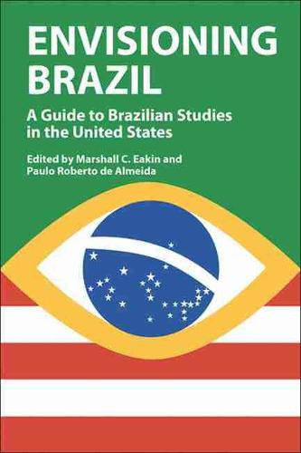 Envisioning Brazil: A Guide to Brazilian Studies in the United States (Hardback)