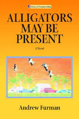 Alligators May be Present: A Novel - Library of American Fiction (Hardback)