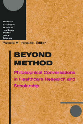 Beyond Method: Philosophical Conversations in Healthcare Research and Scholarship - Interpretive Studies in Healthcare & the Human Sciences (Hardback)