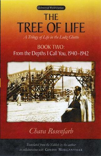 The Tree of Life Bk. 2; From the depths I call you, 1940-1942: A Trilogy of Life in the Lodz Ghetto - Library of World Fiction (Paperback)