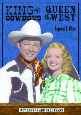 King of the Cowboys, Queen of the West: Roy Rogers and Dale Evans (Paperback)