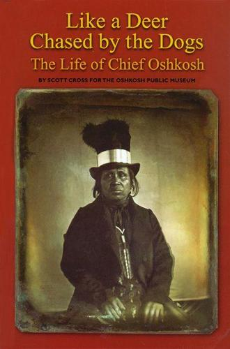 Like a Deer Chased by Dogs: The Life of Chief Oshkosh (Paperback)