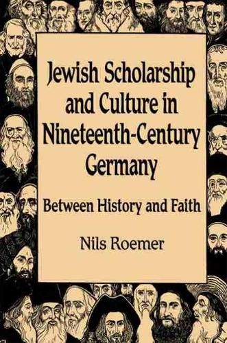 Jewish Scholarship and Culture in Nineteenth-century Germany: Between History and Faith (Hardback)
