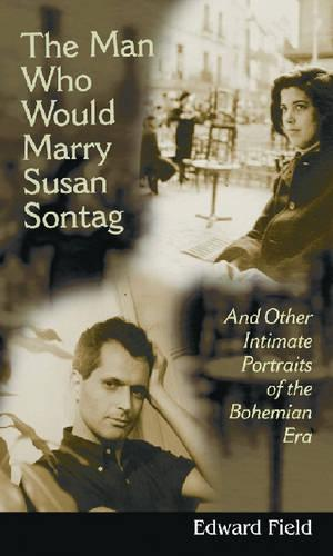 The Man Who Would Marry Susan Sontag: And Other Intimate Literary Portraits of the Bohemian Era - Living Out: Gay and Lesbian Autobiographies (Paperback)
