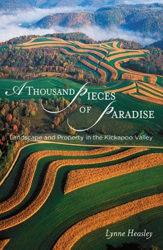 A Thousand Pieces of Paradise: Landscape and Property in the Kickapoo Valley - Wisconsin Land and Life (Paperback)