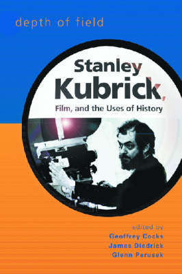 Depth of Field: Stanley Kubrick, Film and the Uses of History - Wisconsin Studies in Film (Hardback)