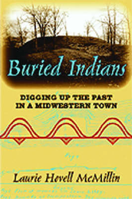 Buried Indians: Digging Up the Past in a Midwestern Town - Wisconsin Land and Life (Hardback)