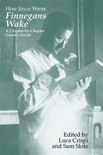 """How Joyce Wrote """"Finnegans Wake: A Chapter-by-chapter Genetic Guide - Irish Studies in Literature & Culture (Paperback)"""