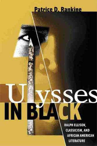 Ulysses in Black: Ralph Ellison, Classicism, and African American Literature - Wisconsin Studies in Classics (Paperback)