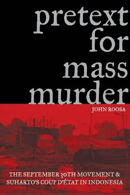 Pretext for Mass Murder: The September 30th Movement and Suharto's Coup D'etat in Indonesia - New Perspectives in Southeast Asian Studies (Hardback)