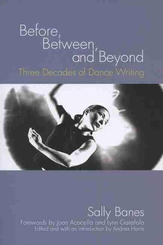 Before, Between, and Beyond: Three Decades of Dance Writing (Paperback)
