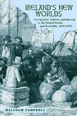 Ireland's New Worlds: Immigrants, Politics, and Society in the United States and Australia, 1815-1922 - History of Ireland & the Irish Diaspora (Paperback)