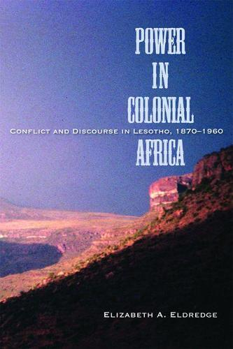 Power in Colonial Africa: Confict and Discourse in Lesotho, 1870-1960 - Africa and the Diaspora: History, Politics, Culture (Hardback)