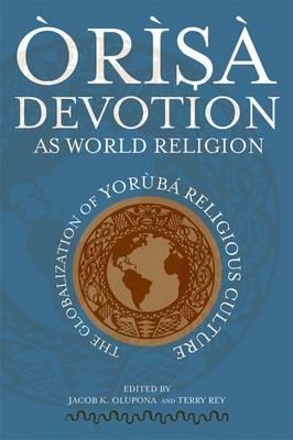 Orisa Devotion as World Religion: The Globalization of Yoruba Religious Culture (Hardback)