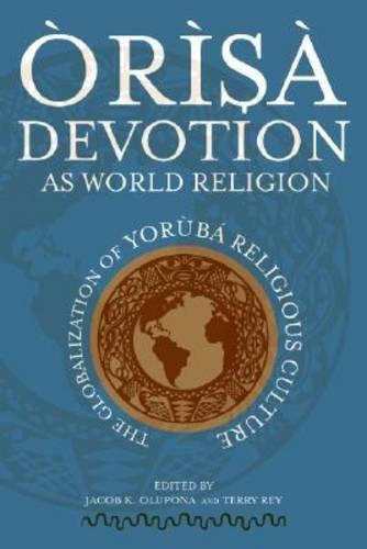 Orisa Devotion as World Religion: The Globalization of Yoruba Religious Culture (Paperback)