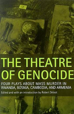 The Theatre of Genocide: Four Plays About Mass Murder in Rwanda, Bosnia, Cambodia, and Armenia (Paperback)