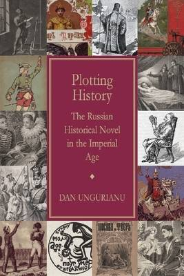 Plotting History: The Russian Historical Novel in the Imperial Age (Hardback)
