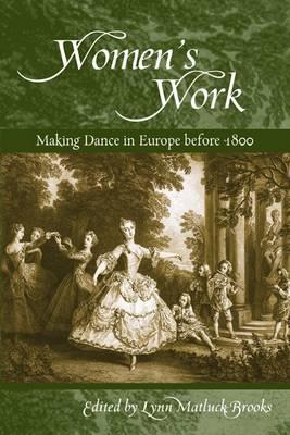 Women's Work: Making Dance in Europe Before 1800 - Studies in Dance History (Hardback)