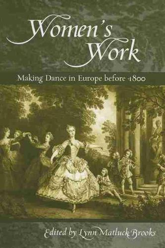 Women's Work: Making Dance in Europe Before 1800 - Studies in Dance History (Paperback)