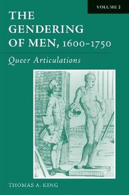 The The Gendering of Men, 1600-1750: The Gendering of Men, 1600-1750 v. 2; Queer Articulations Queer Articulations v. 2 (Hardback)