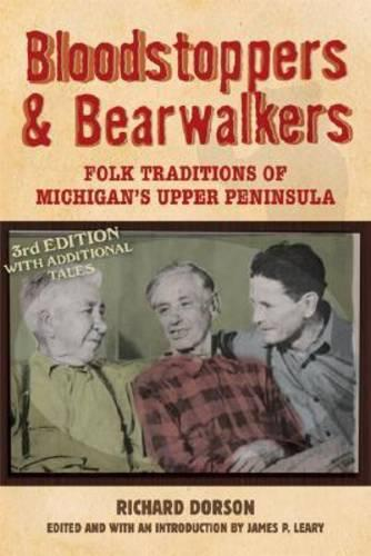 Bloodstoppers and Bearwalkers: Folk Traditions of Michigan's Upper Peninsula (Paperback)