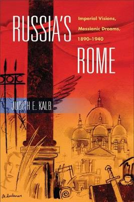 Russia's Rome: Imperial Visions, Messianic Dreams, 1890-1940 (Paperback)