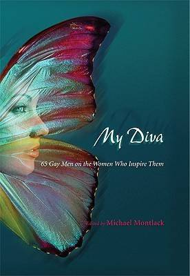 My Diva: 65 Gay Men on the Women Who Inspire Them (Hardback)