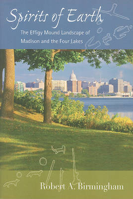 Spirits of Earth: The Effigy Mound Landscape of Madison and the Four Lakes (Paperback)