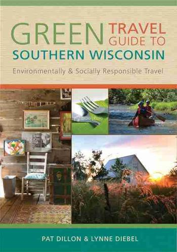 GREEN TRAVEL GUIDE TO SOUTHERN WISCONSIN: Environmentally and Socially Responsible Travel (Paperback)