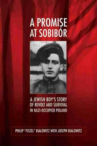 A Promise at Sobibor: A Jewish Boy's Story of Revolt and Survival in Nazi-Occupied Poland (Paperback)