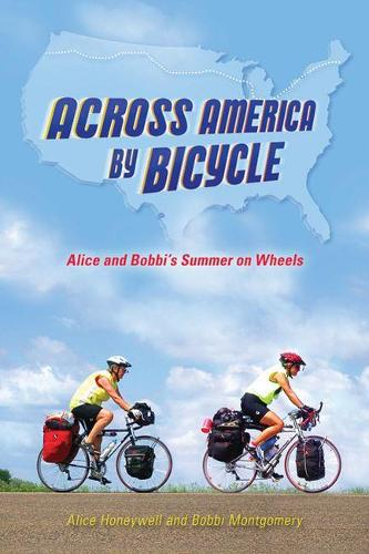 Across America by Bicycle: Alice and Bobbi's Summer on Wheels (Paperback)