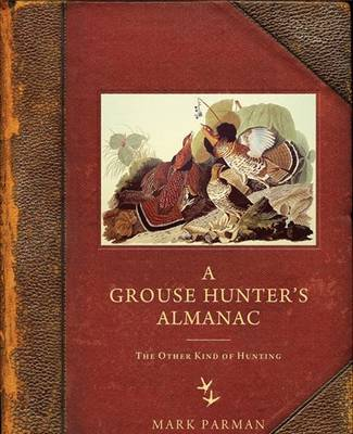 A Grouse Hunteras Almanac: The Other Kind of Hunting (Hardback)